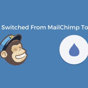 Why I Switched From MailChimp To Drip?